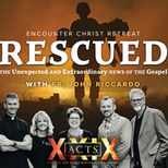 Encounter Christ Retreat 2021: Rescued