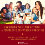 Enkindling the Flame of Faith: A Conference on Catholic Parenting