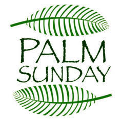 Palm Sunday - April 9