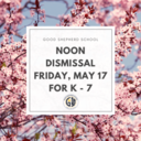 Noon Dismissal Friday, May 17 for grades K-7
