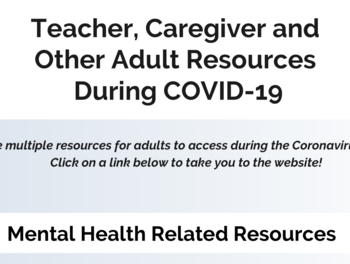 Teacher, Caregiver and Other Adult Resources During COVID-19