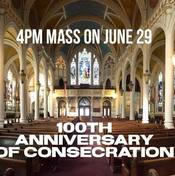 Centennial Anniversary of Consecration of our Basilica Building!