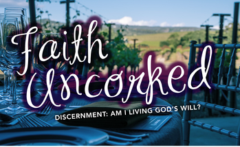 Faith Uncorked! Discernment: Am I Living God's Will?