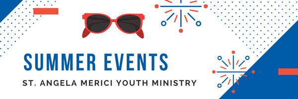 Youth Ministry Summer Events at St. Angela Merici Catholic Church