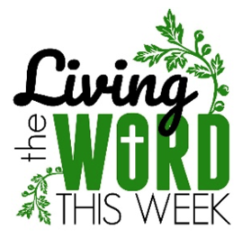Living the Word - The Twenty-First Sunday of Ordinary Time