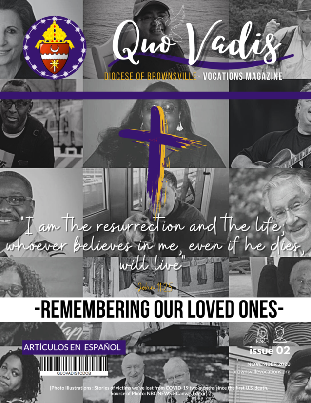 We want to remember our loved ones by honoring them through this second publication of Quo Vadis Magazine. In this new edition, you will find three vocational stories that will make your heart leap with joy.