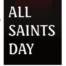 All Saints Day - Nov 1st - Holy Day of Obligation