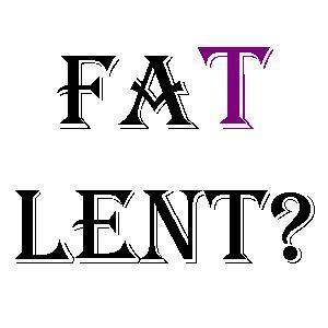 The Rise of Fat Lent