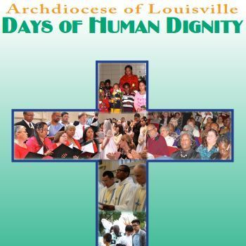 Days of Human Dignity- Archdiocese of Louisville- Celebration of National Migration Week