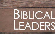 Biblical Leadership: A Call to Serve