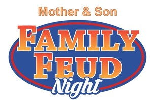 SAVE THE DATE - Mother and Son Family Feud Night