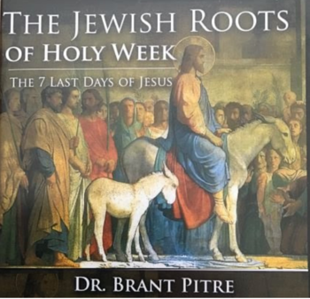 The Jewish Roots of Holy Week - Sunday, April 7