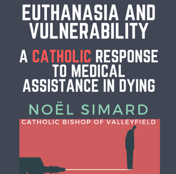 Cancelled - Euthanasia and Vulnerability: A Catholic Response to MAiD - March 21