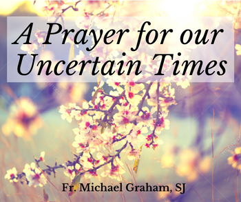 A Prayer For Our Uncertain Times