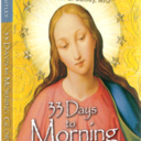 Parish Lenten Opportunity! 33 Days to Morning Glory a Marian Consecration. Begins February 20th!