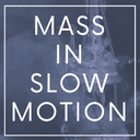 Mass in Slow Motion