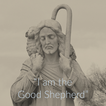 Fourth Sunday of Easter: Jesus Christ is the Good Shepherd