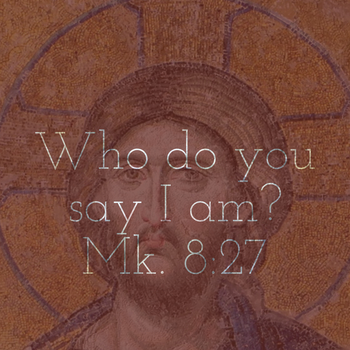 24th Sunday: Who do you say Jesus is?