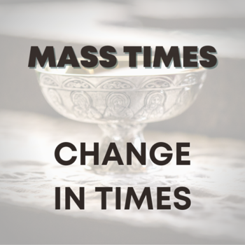 Effective November 14th - Change in Mass Times