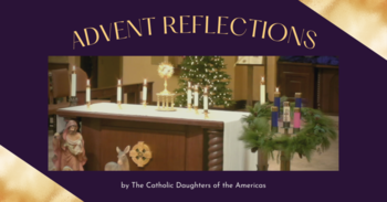 Advent Reflection by Catholic Daughters of the Americas