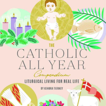 The Catholic All Year Compendium - Liturgical Living for Real Life