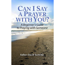 Can I Say a Prayer with You? by Fr. David Scotchie