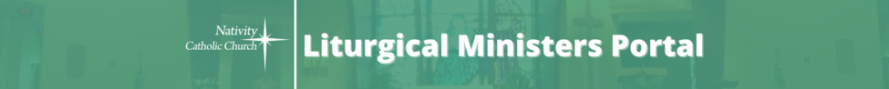 CLICK HERE to access the Liturgical Ministers Portal