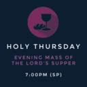 Holy Thursday: Mass 7PM (SP)