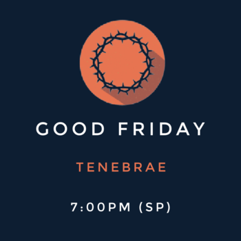 Good Friday: Tenebrae Service 7PM (SP)