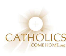 Catholics Come Home - click here to visit catholicscomehome.org