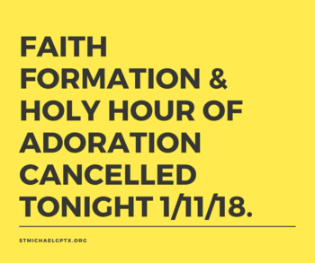 CLOSURE: FAITH FORMATION & HOLY HOUR OF ADORATION 1-11-18