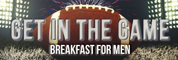 Get in the Game Breakfast for Men