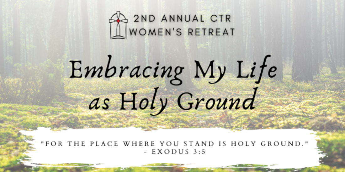 2nd annual CtR Women's Retreat: Embracing My Life as Holy Ground