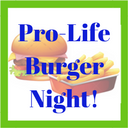 Pro-Life Burger Night Thursday, April 12th!