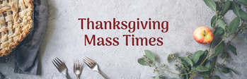Thanksgiving Day - 10am Mass Only