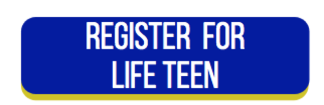 Click Here To Register for LIFE TEEN