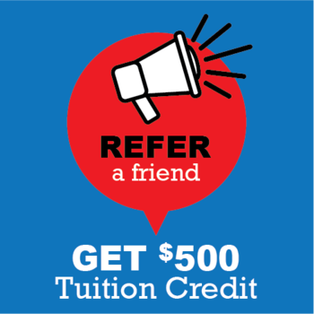 Refer A Friend! Receive $500 Tuition Credit!