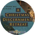 The Word Was Made Flesh: A Christmas Discernment Retreat