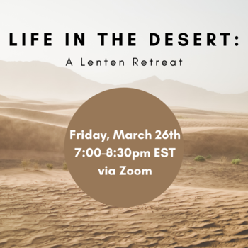 Life in the Desert: A Virtual Lenten Retreat for College Students, Staff, and Alumni