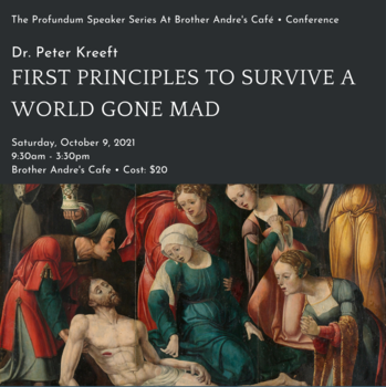 Profundum Speaker Series - First Principles to Survive a World Gone Mad with Dr. Peter Kreeft