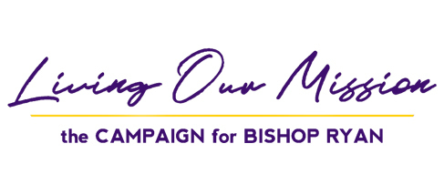 <span>LIVING OUR MISSION</span>  <br /> THE CAMPAIGN FOR BISHOP RYAN