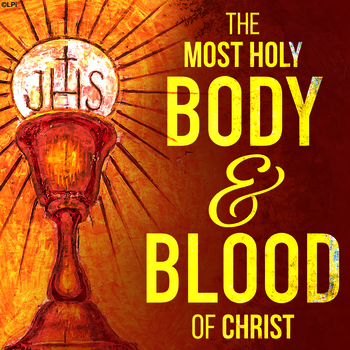 Pastor's Corner - Most Holy Body and Blood of Christ