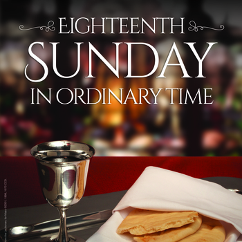 Pastor's Corner - Eighteenth Sunday in Ordinary Time