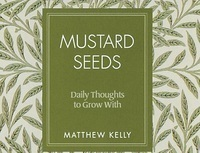 Book Review: Mustard Seeds by Matthew Kelly