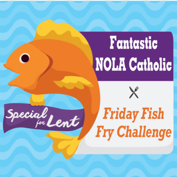 Join the Fantastic NOLACatholic Friday Fish Fry Challenge!