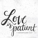 From Your Pastor... Love is patient: