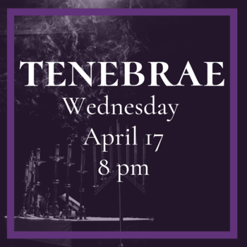 Tenebrae Service - Wednesday April 17 at 8pm