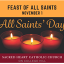 All Saints Day Masses, Friday, November 1. 7:15 a.m. and 4:30 p.m.