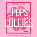 'Pops & Lollies' Father/Daughter Event: Friday, May 17