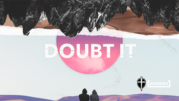 Awaken High School Ministry- Doubt It Series